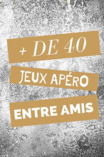 + DE 40 JEUX APÉRO: Carnet de jeux pour animer ses soirées entre potes   Rigolades garanties pour vos évènements festifs   Format 15x23cm
