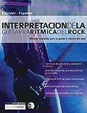 Interpretación de la guitarra rítmica del rock: Método completo para la guitarra rítmica del rock: 2 (Guitarra rock)
