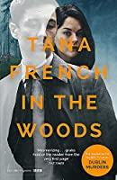 In the Woods: A stunningly accomplished psychological mystery which will take you on a thrilling journey through a tangled web of evil and beyond - to the inexplicable (Dublin Murder Squad)