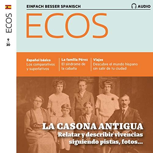 Ecos Audio - La casona antigua. 9/2020: Spanisch lernen Audio - Das alte Haus