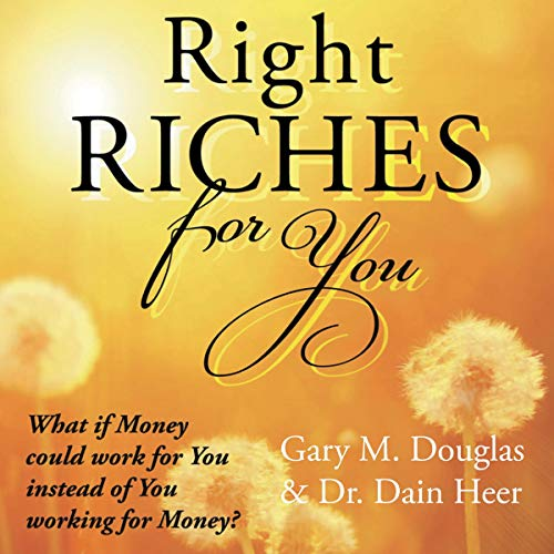 Right Riches for You                   By:                                                                                                                                 Dr. Dain Heer,                                                                                        Gary M. Douglas                               Narrated by:                                                                                                                                 Megan Hill                      Length: 3 hrs and 44 mins     2 ratings     Overall 5.0