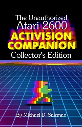 Download The Unauthorized Atari 2600 Activision Companion - Collector's Edition: All 44 Of Your Favorite Activision Games On The At... 