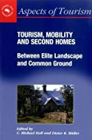 Tourism, Mobility & Second Homes: Between Elite Landscape and Common Ground (Aspects of Tourism)