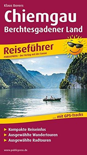 Chiemgau - Berchtesgadener Land: Reiseführer für Ihren Aktiv-Urlaub, kompakte Reiseinfos, ausgewählte Rad- und Wandertouren, übersichtlicher Kartenatlas (Reiseführer / RF)