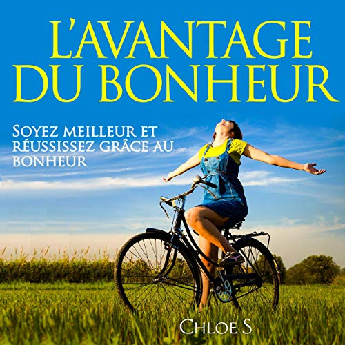 L'avantage du Bonheur: Soyez meilleur et réussissez grâce au bonheur [The Happiness Advantage: Be Better and Succeed with Happiness] audiobook cover art