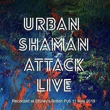 Urban Shaman Attack Live : Recorded at Stoney's British Pub 11 May 2019