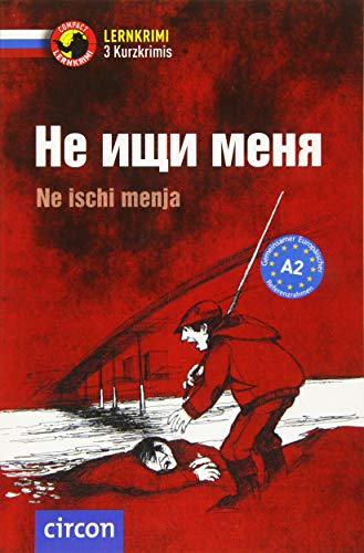 Не ищи меня/Ne ischi menja: Russisch A2 (Compact Lernkrimi - Kurzkrimis)