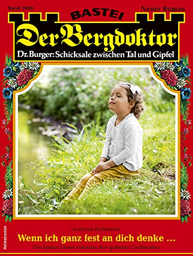 Der Bergdoktor 2080 - Heimatroman: Wenn ich ganz fest an dich denke ... (German Edition)
