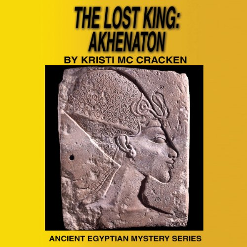 The Lost King: Akhenaton (Ancient Egyptian Mysteries) audiobook cover art