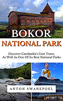 Bokor National Park: Discover Cambodia's Ghost Town, as well as one of its best National Parks by [Anton Swanepoel]