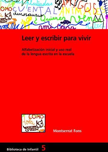 Leer y escribir para vivir. Alfabetización inicial y uso real de la lengua escrita en la escuela (BIBLIOTECA DE INFANTIL nº 5)