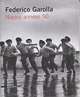 Federico Garolla. Naples années 50. Catalogo della mostra (Parigi, 22 aprile-29 maggio 2009). Ediz. italiana e francese