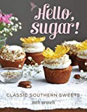 Hello, Sugar!: Classic Southern Sweets