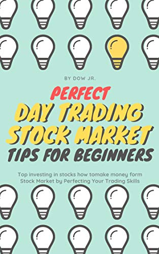 Perfect Day Trading Stock Market Tips For Beginners: Top investing in stocks how to make money form Stock Market by Perfecting Your Trading Skills (English Edition)
