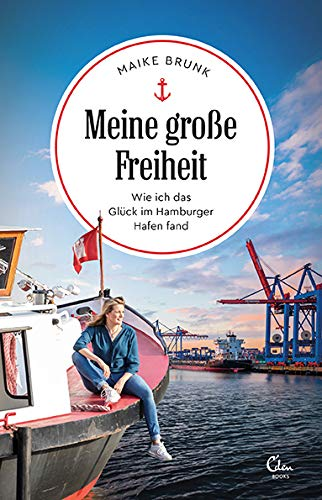 Meine große Freiheit: Wie ich das Glück im Hamburger Hafen fand: Wie ich das Glck im Hamburger Hafen fand (Sehnsuchtsorte, Band 13)