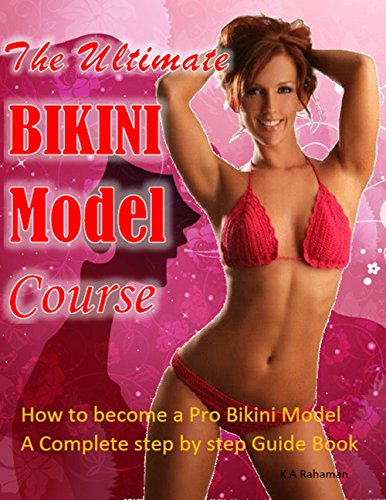 The Ultimate Bikini Model Course: How to become a Pro Bikini Model. The Complete step by step Guide Book. All in one Bikini Model Program that includes ... tips. (English Edition)