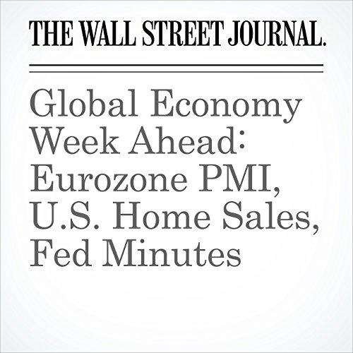 Global Economy Week Ahead: Eurozone PMI, U.S. Home Sales, Fed Minutes copertina