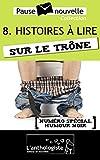 Histoires à lire sur le trône - 10 nouvelles, 10 auteurs - Pause-nouvelle t8 (French Edition)