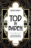 Tod in Baden: Historischer Kriminalroman (Ernestine Kirsch und Anton Böck)