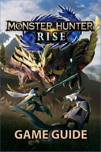 Monster Hunter Rise Game Guide: Complete Full Story Walkthrough, Tricks And Comprehensive Tips