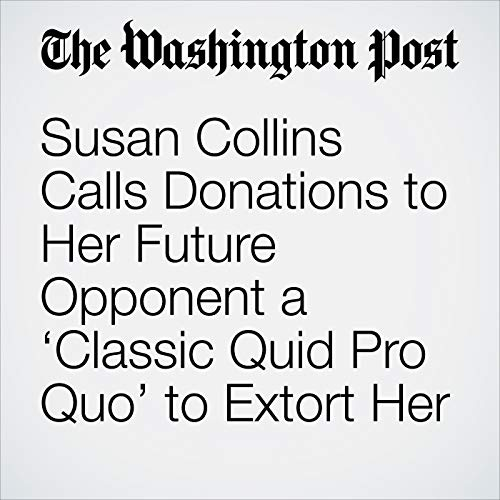 Susan Collins Calls Donations to Her Future Opponent a 'Classic Quid Pro Quo' to Extort Her copertina