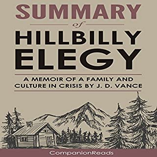 Summary of Hillbilly Elegy: A Memoir of a Family and Culture in Crisis                   By:                                                                                                                                 CompanionReads Summary                               Narrated by:                                                                                                                                 Leslie Dancey                      Length: 38 mins     7 ratings     Overall 3.9