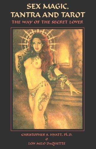 Sex Magic, Tantra & Tarot: The Way of the Secret Lover by Christopher S. Hyatt (2009-03-15)