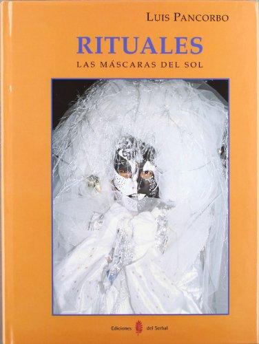 Rituales. Las máscaras del Sol (Otras obras- Libros del buen andar, Band 45)