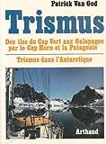 Trismus - Des iles du Cap Vert aux Galapagos par le Cap Horn et la Patagonie et Trismus dans l'Antartique