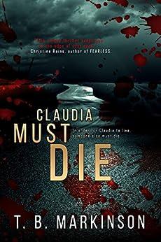 Claudia Must Die by [T. B. Markinson]