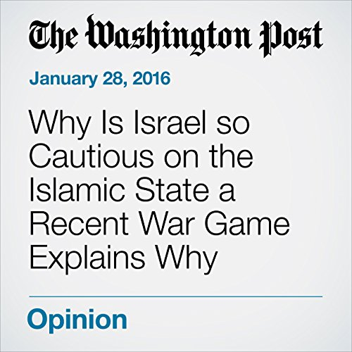 Why Is Israel so Cautious on the Islamic State a Recent War Game Explains Why cover art
