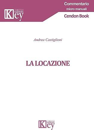 La Locazione (Commentario micro manuali)