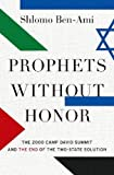 Prophets without Honor: The Untold Story of the 2000 Camp David Summit and the Making of Today's Middle East
