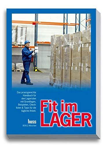 Fit im Lager: Das praxsigerechte Handbuch für den Lageristen mit Grundlagen, Beispielen, Checklisten & Tipps für die tägliche Arbeit.