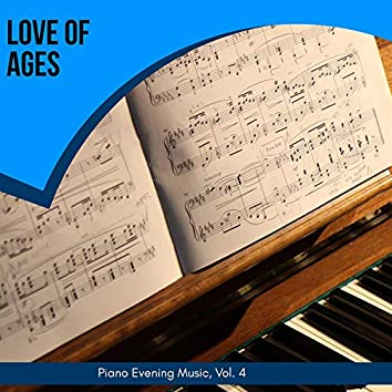 Love Of Ages - Piano Evening Music, Vol. 4