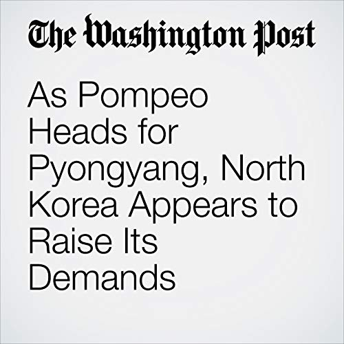 As Pompeo Heads for Pyongyang, North Korea Appears to Raise Its Demands copertina