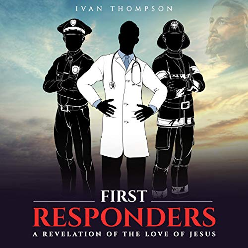 First Responders: A Revelation of the Love of Jesus audiobook cover art