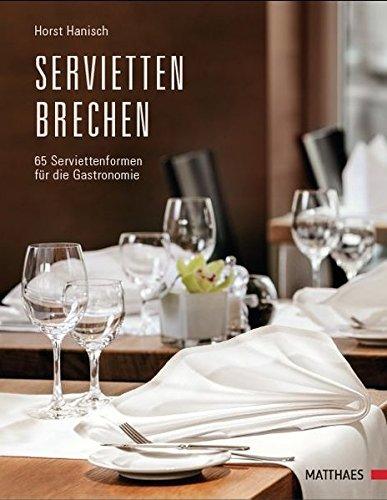 Serviettenbrechen: 66 Serviettenformen für die Gastronomie: 65 Serviettenformen für die Gastronomie