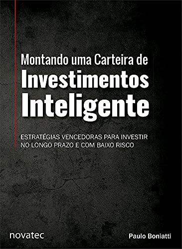 Montando uma Carteira de Investimentos Inteligente: Estratégias Vencedoras Para Investir no Longo Prazo e com Baixo Risco
