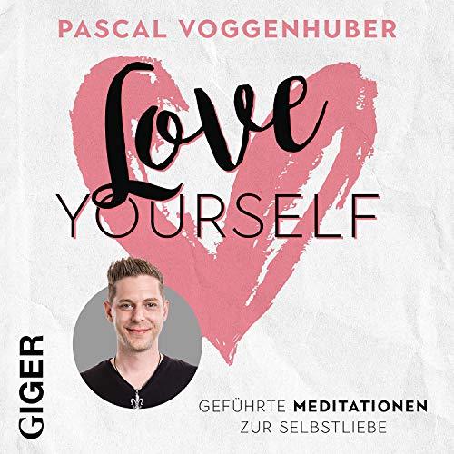 Love Yourself: Geführte Meditation zur Selbstliebe