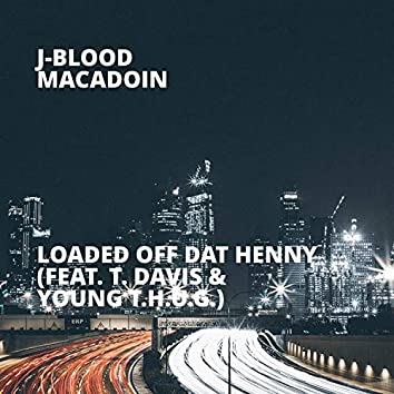 Loaded Off Dat Henny (feat. T. Davis & Young T.H.U.G.)