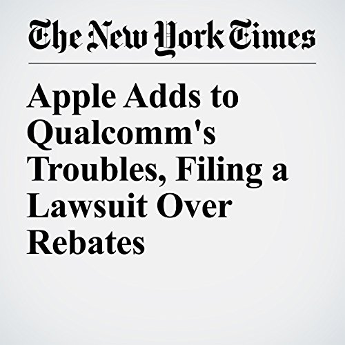 Apple Adds to Qualcomm's Troubles, Filing a Lawsuit Over Rebates audiobook cover art
