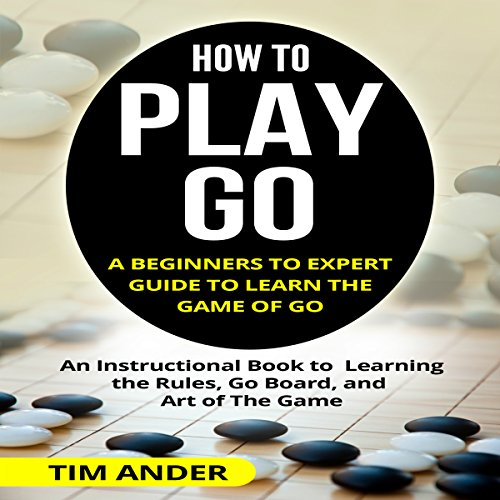 How to Play Go: A Beginners to Expert Guide to Learn the Game of Go audiobook cover art