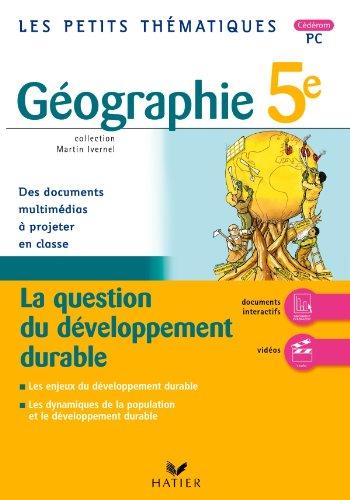 Les Petits Thématiques - Géographie 5e, La question du développement durable - CD-Rom PC