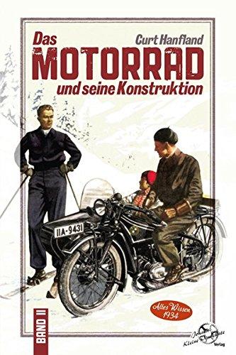 Das Motorrad und seine Konstruktion: Band 2 - Altes Wissen 1934 (Curt Hanfland Bücher / Fahrradhilfsmotoren)