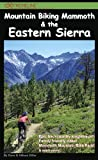 Mountain Biking Mammoth & the Eastern Sierra: The Best Bike Trails & Rides of Mammoth Mountain, Owens Valley, White Mountains, Alabama Hills, Bishop, ... Sonora Pass, Walker, Coleville, and more!