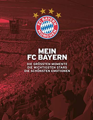Mein FC Bayern – Das Fanbuch: Die größten Momente. Die wichtigsten Stars. Die schönsten Emotionen