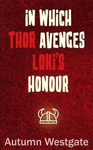 In Which Thor Avenges Loki's Honour (Thor and Loki's Road Trip Book 2) (English Edition)