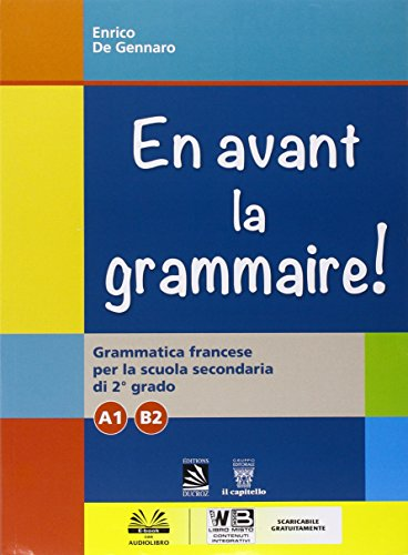 En avant la grammaire! Grammatica di francese. Vol. A1-B2. Per le Scuole superiori. Con e-book. Con espansione online [Lingua francese]