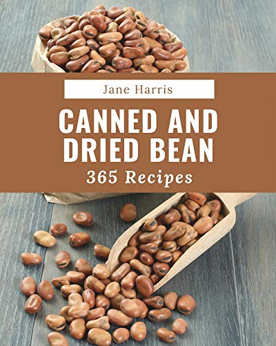 365 Canned And Dried Bean Recipes: The Best-ever of Canned And Dried Bean Cookbook (English Edition)